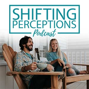 Shifting Perceptions Podcast with Jay Alders & Chelsea Alders